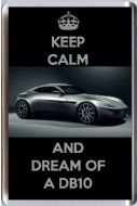 KEEP CALM AND DREAM OF A DB10 Fridge Magnet with an image of a Silver Aston Martin DB10 as driven by James Bond 007 in the film Spectre